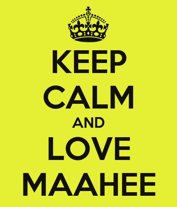 KEEP CALM AND LOVE MAAHEE