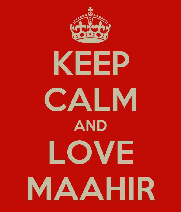 KEEP CALM AND LOVE MAAHIR