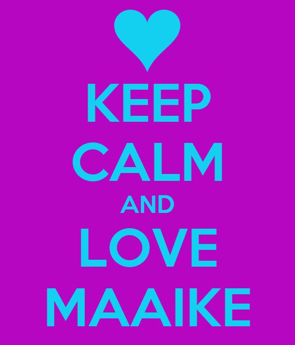 KEEP CALM AND LOVE MAAIKE