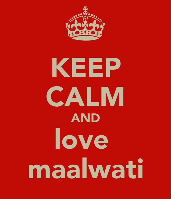 KEEP CALM AND love  maalwati