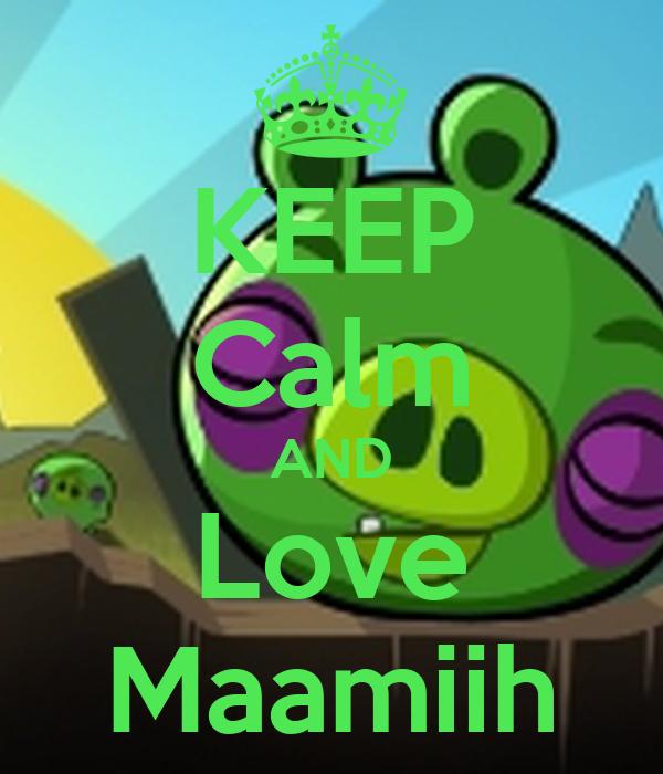 KEEP Calm AND Love Maamiih