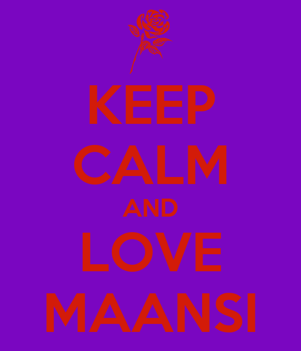 KEEP CALM AND LOVE MAANSI