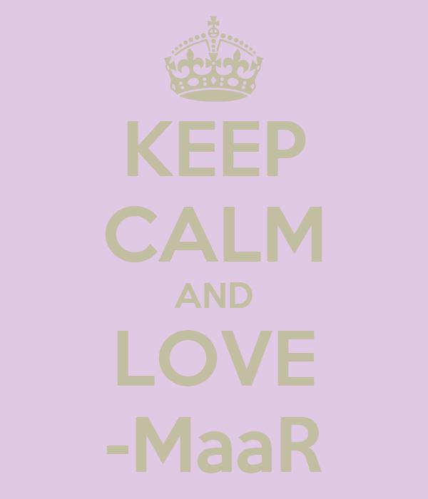 KEEP CALM AND LOVE -MaaR