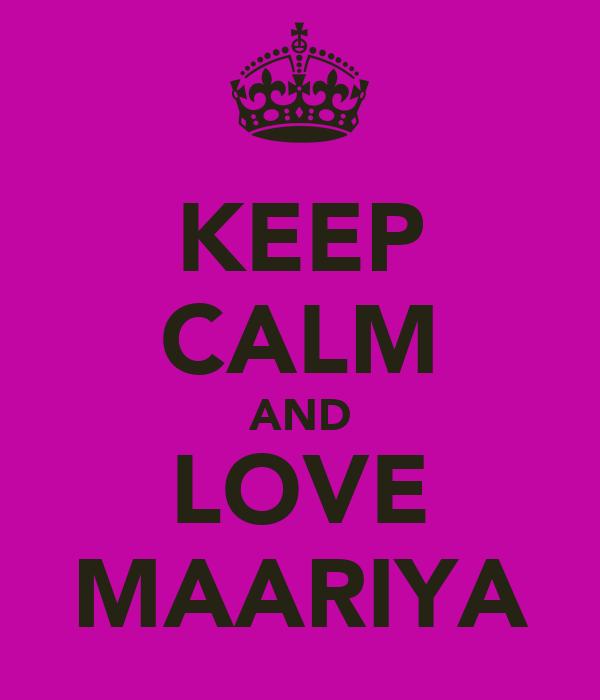 KEEP CALM AND LOVE MAARIYA