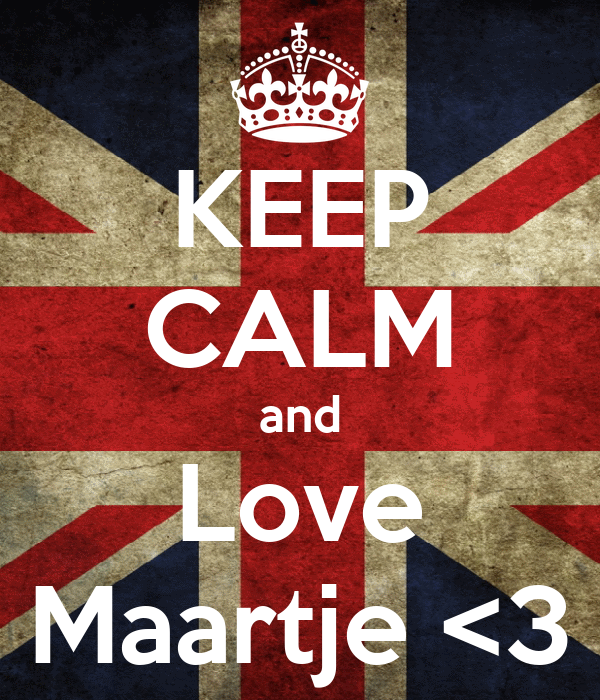 KEEP CALM and Love Maartje <3