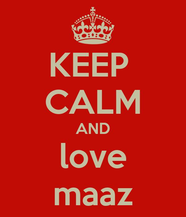 KEEP  CALM AND love maaz