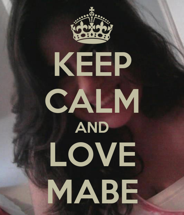 KEEP CALM AND LOVE MABE