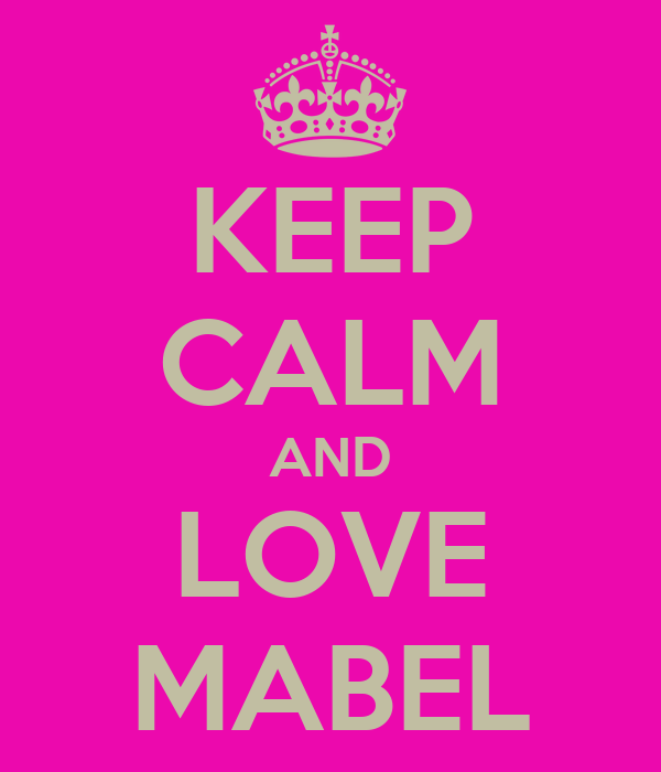 KEEP CALM AND LOVE MABEL