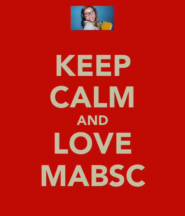 KEEP CALM AND LOVE MABSC