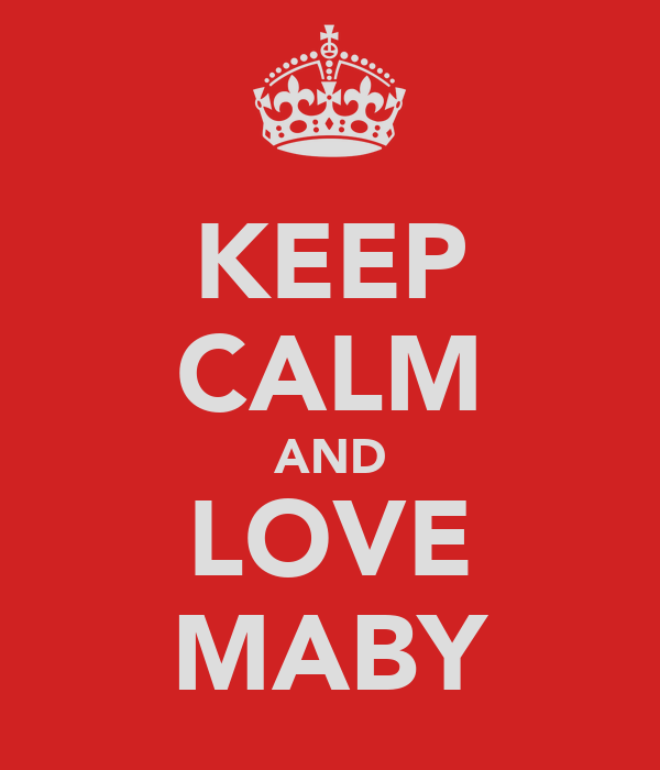 KEEP CALM AND LOVE MABY