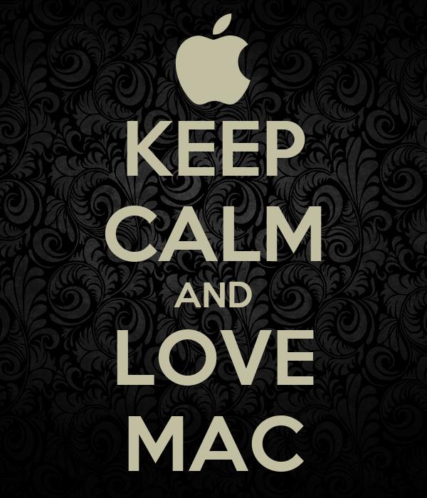 KEEP CALM AND LOVE MAC