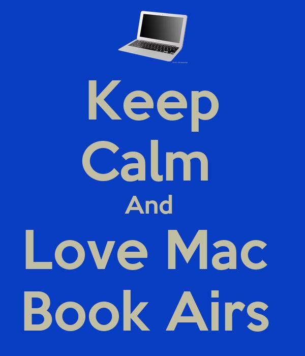 Keep Calm  And  Love Mac  Book Airs