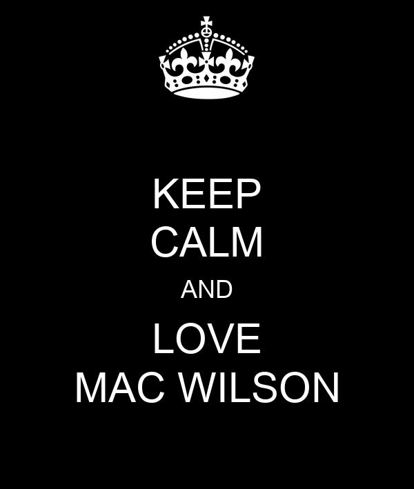 KEEP CALM AND LOVE MAC WILSON