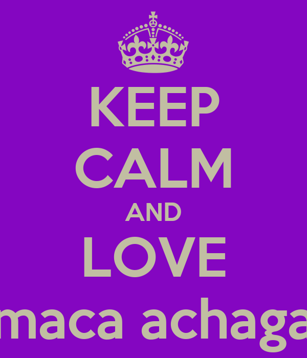 KEEP CALM AND LOVE maca achaga