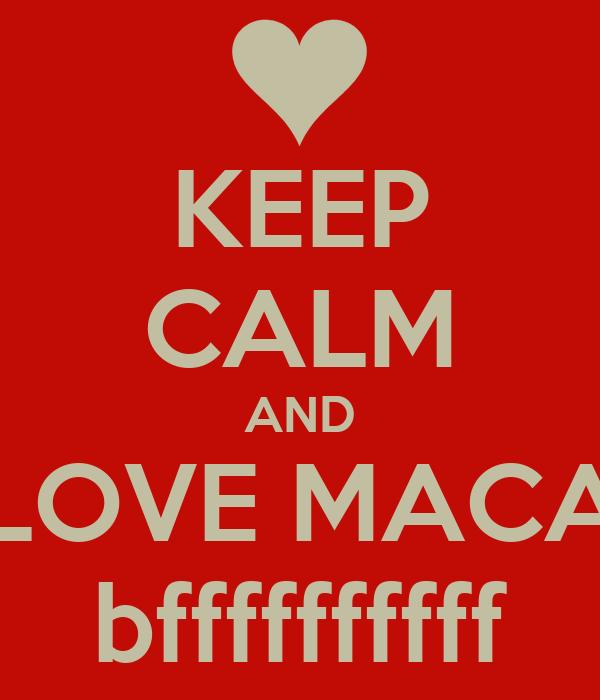 KEEP CALM AND LOVE MACA bffffffffff