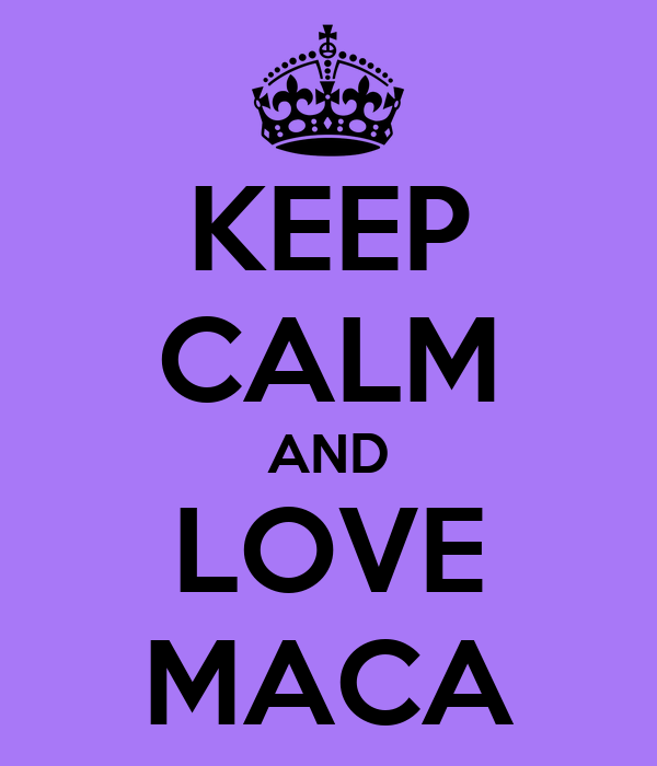 KEEP CALM AND LOVE MACA