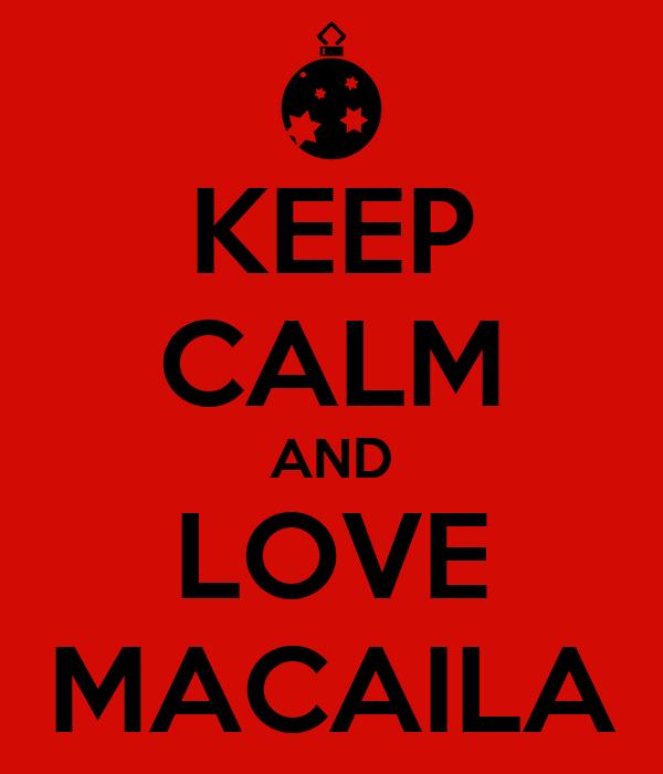 KEEP CALM AND LOVE MACAILA
