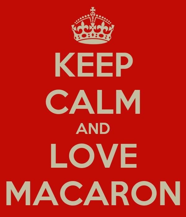 KEEP CALM AND LOVE MACARON