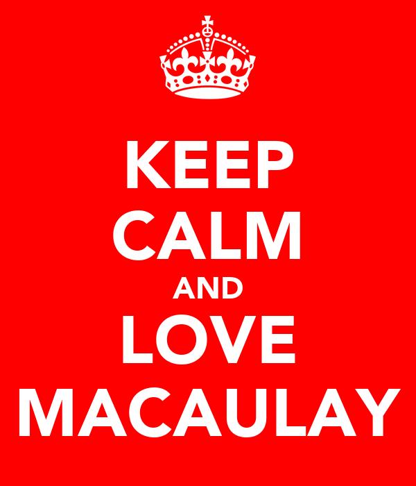KEEP CALM AND LOVE MACAULAY