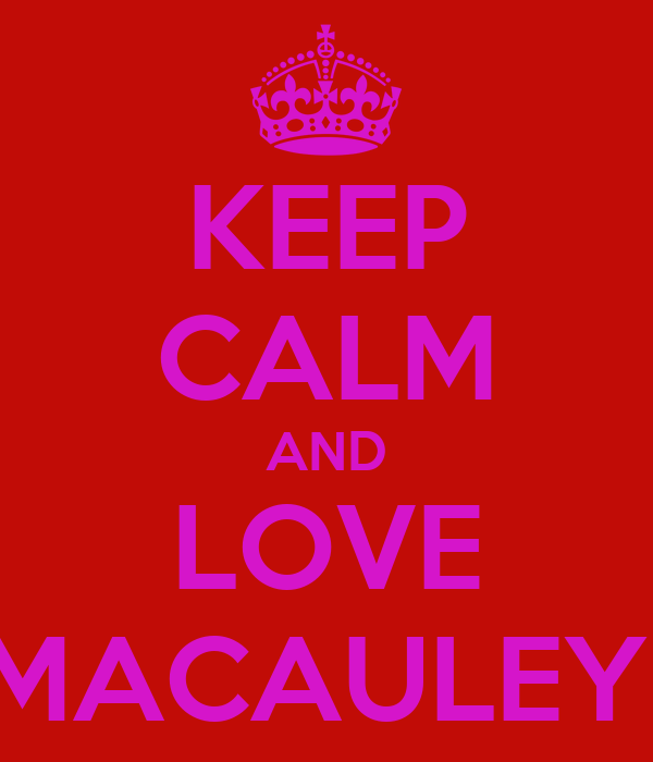KEEP CALM AND LOVE MACAULEY