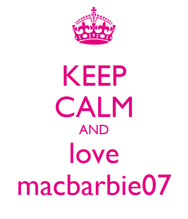 KEEP CALM AND love macbarbie07