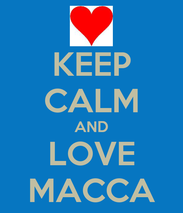 KEEP CALM AND LOVE MACCA