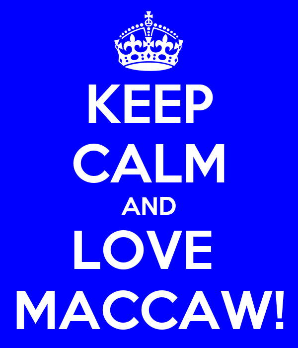 KEEP CALM AND LOVE  MACCAW!
