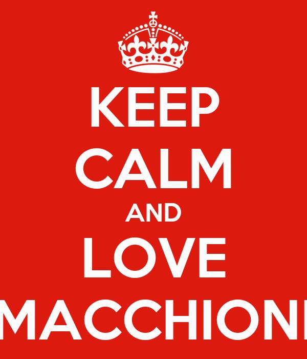 KEEP CALM AND LOVE MACCHIONI