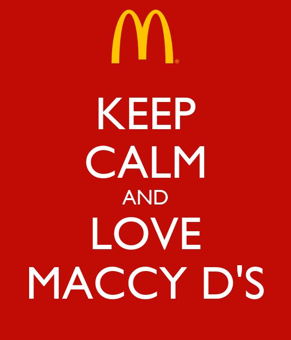 KEEP CALM AND LOVE MACCY D'S