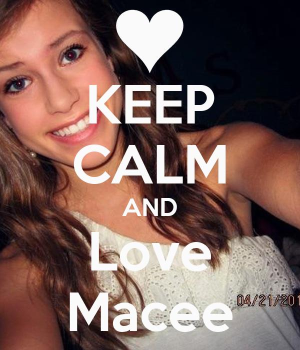 KEEP CALM AND Love Macee