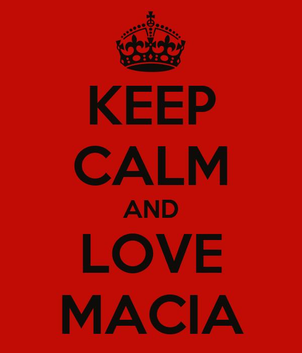 KEEP CALM AND LOVE MACIA