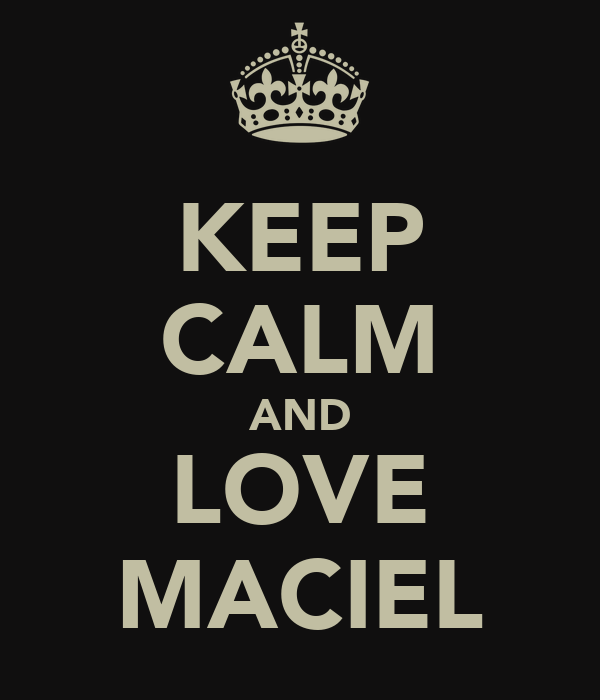 KEEP CALM AND LOVE MACIEL