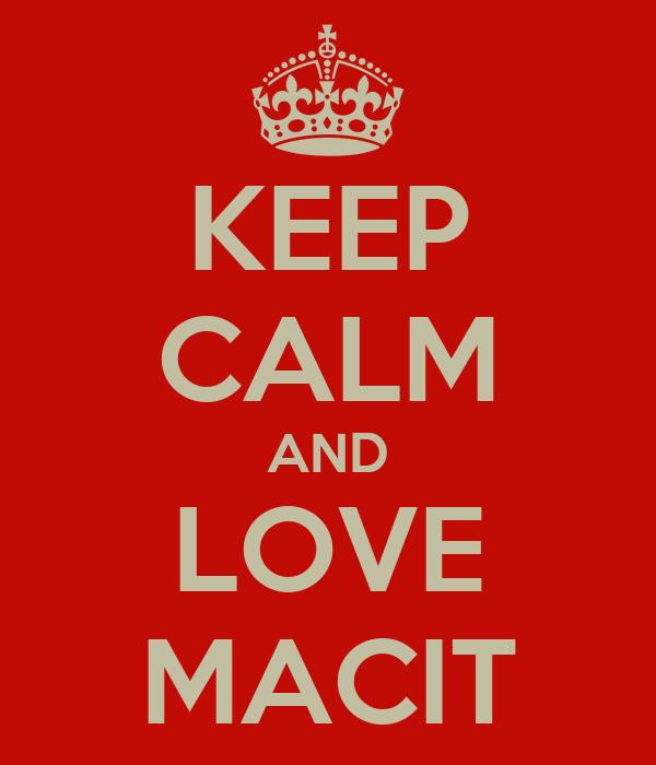 KEEP CALM AND LOVE MACIT
