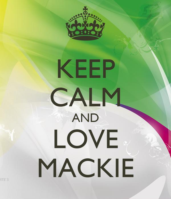 KEEP CALM AND LOVE MACKIE