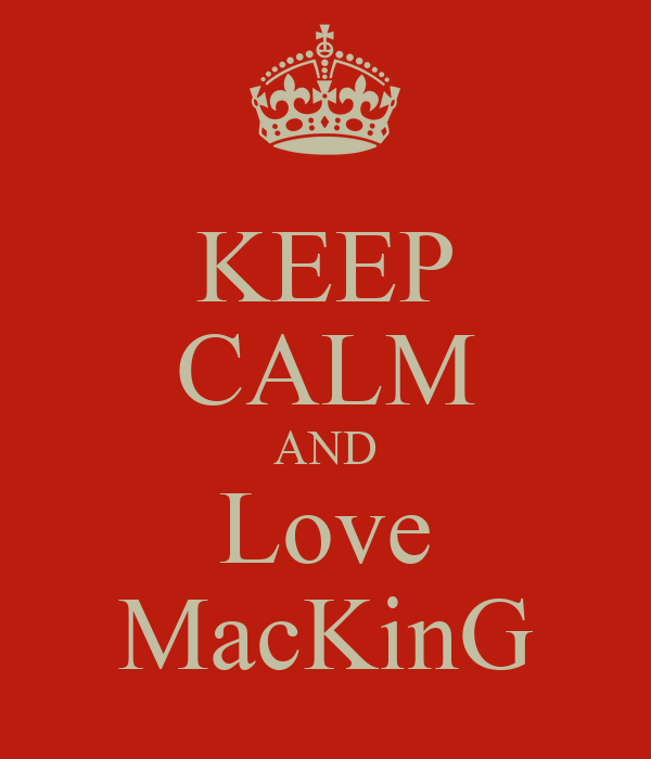 KEEP CALM AND Love MacKinG