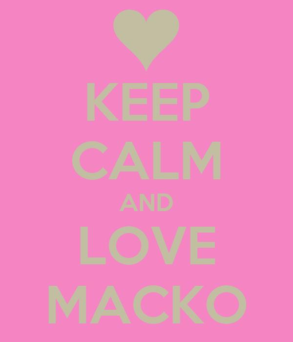 KEEP CALM AND LOVE MACKO