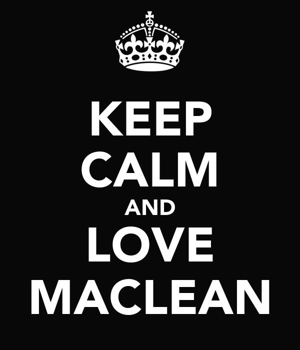 KEEP CALM AND LOVE MACLEAN