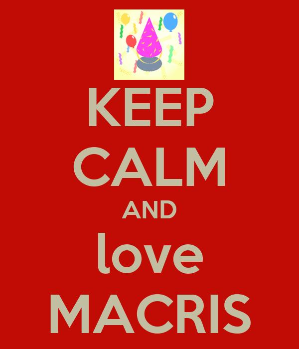 KEEP CALM AND love MACRIS