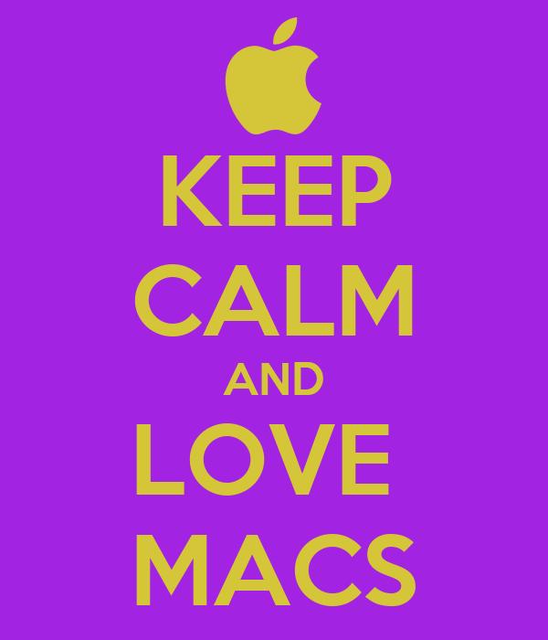 KEEP CALM AND LOVE  MACS