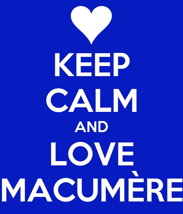KEEP CALM AND LOVE MACUMÈRE