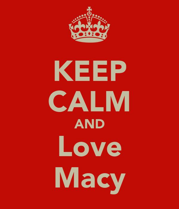 KEEP CALM AND Love Macy