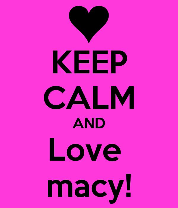 KEEP CALM AND Love  macy!