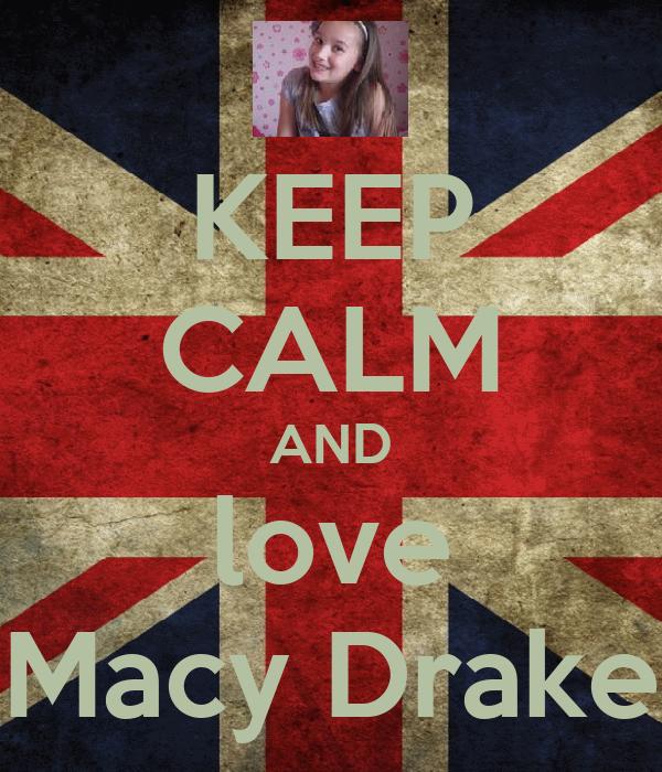 KEEP CALM AND love Macy Drake