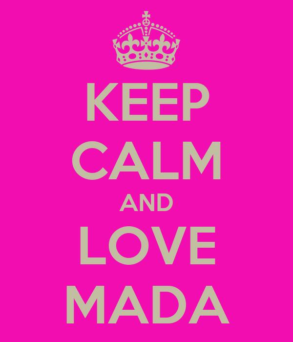 KEEP CALM AND LOVE MADA