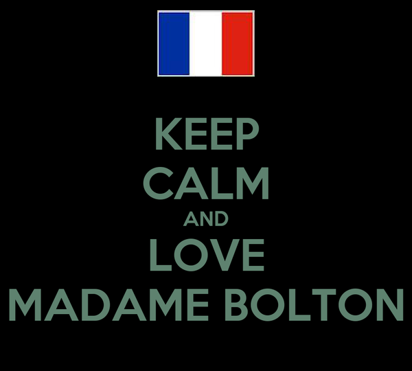 KEEP CALM AND LOVE MADAME BOLTON