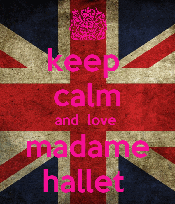 keep  calm and  love   madame  hallet