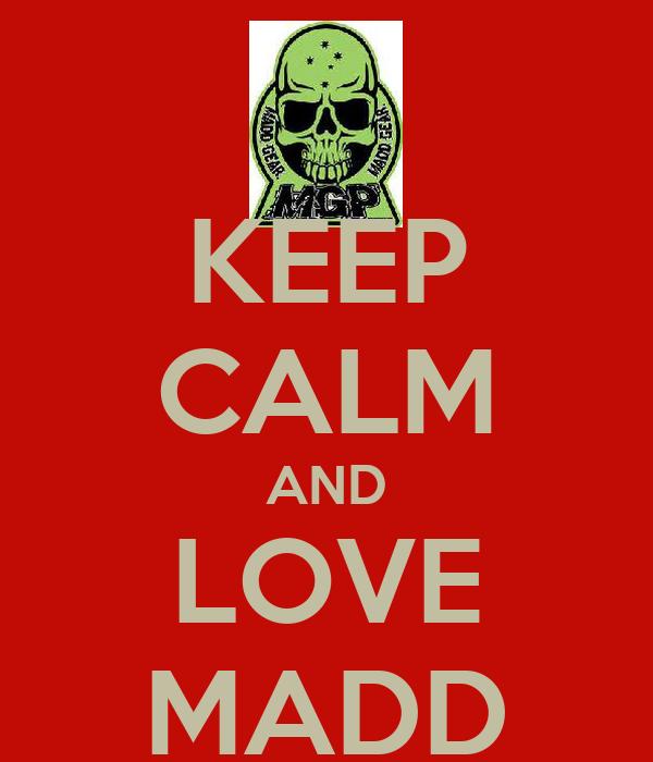 KEEP CALM AND LOVE MADD