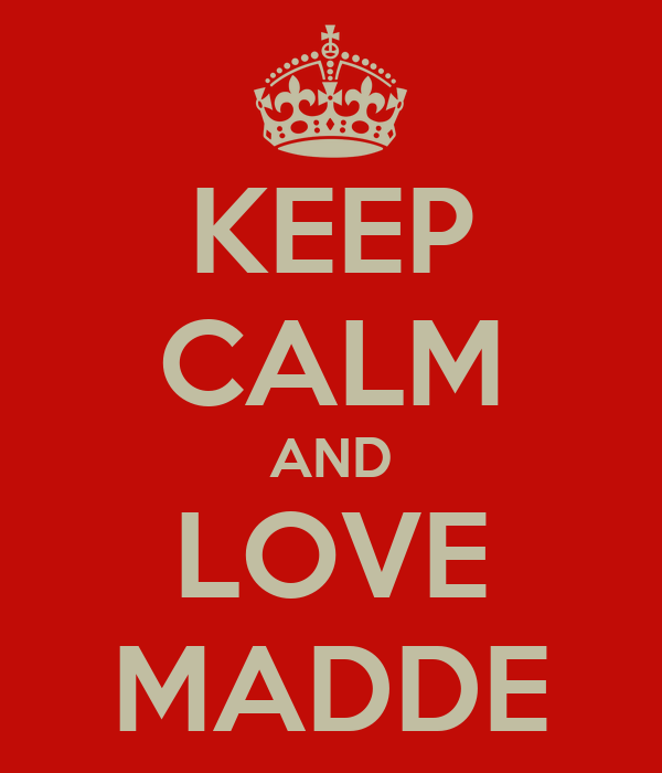 KEEP CALM AND LOVE MADDE