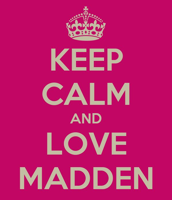 KEEP CALM AND LOVE MADDEN