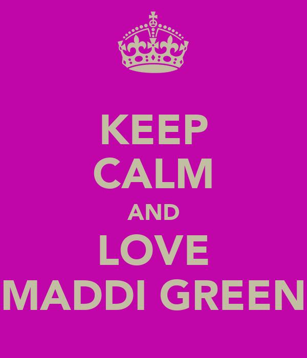 KEEP CALM AND LOVE MADDI GREEN